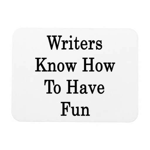 Writers Know How To Have Fun Rectangular Photo Magnet