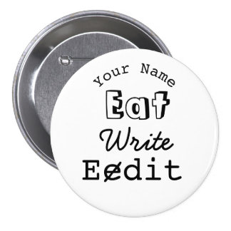 Writers Name Badge Eat Write Edit Personalized 3 Inch Round Button