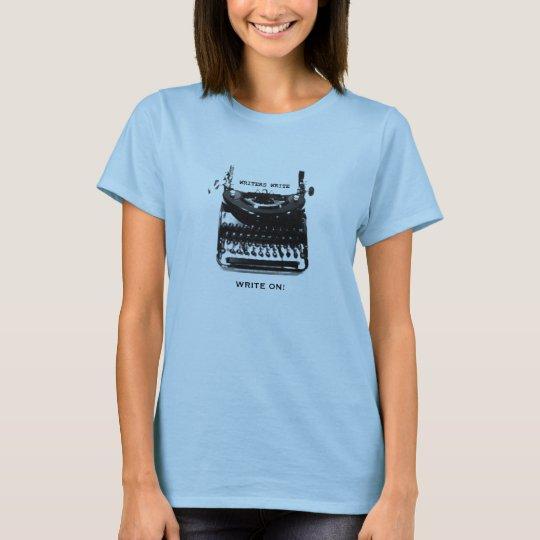 Writers Write T-Shirt, WRITE ON! T-Shirt