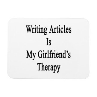 Writing Articles Is My Girlfriend's Therapy Rectangular Photo Magnet