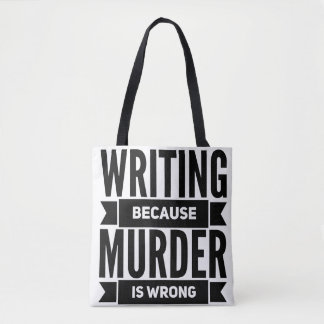 Writing Because Murder is Wrong Tote Bag