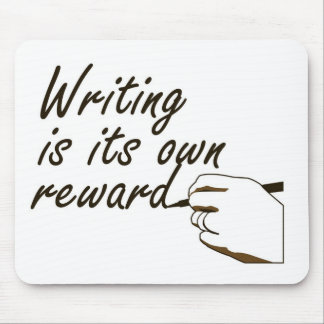 Writing is Its Own Reward Mouse Pad