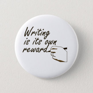 Writing is Its Own Reward Pinback Button