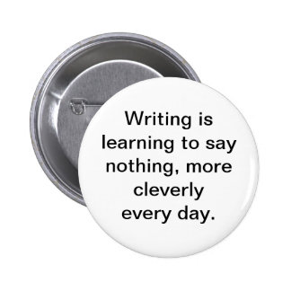 Writing is learning to say nothing button