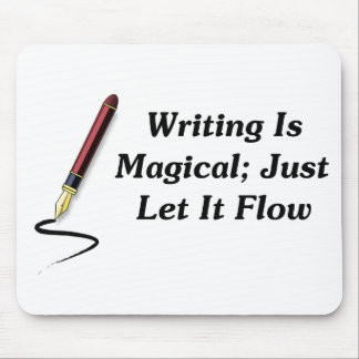 Writing Is Magical; Just Let It Flow Mousepads