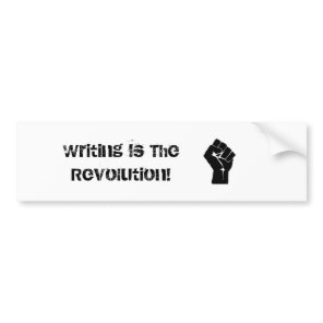 """Writing is the Revolution"" Bumber Sticker"