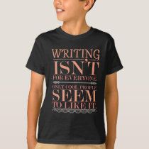 Writing isn't for Everyone Only Cool People T-Shirt