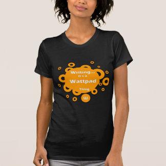 Writing...It's a Wattpad Thing Tshirt