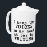 """Writing/Voices Teapot<br><div class=""""desc"""">It&#39;s not the voices in your head that matter (we all have them),  but what you do with them. Drink tea and write on. Customizable medium or small teapot with the text &quot;I keep the VOICES in my head at bay by WRITING&quot;</div>"""