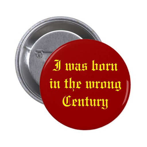 Wrong Century Pinback Buttons