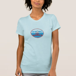 WRONG For AMERICA T-Shirt
