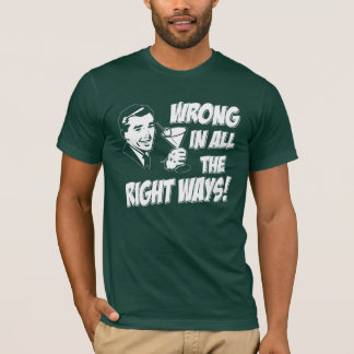 Wrong In All The Right Ways T-Shirt