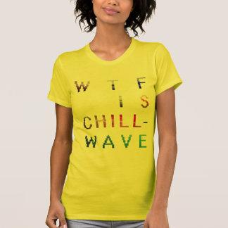 WTF es chillwave Camisetas
