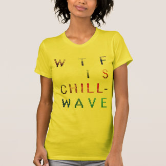 WTF es chillwave Playera