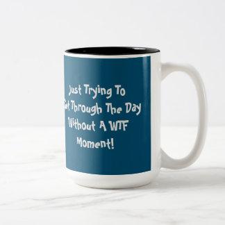 WTF Humor Quote Coffee Mug
