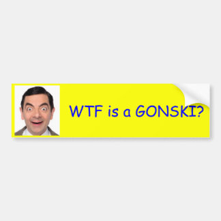 WTF is a GONSKI? Bumper Sticker