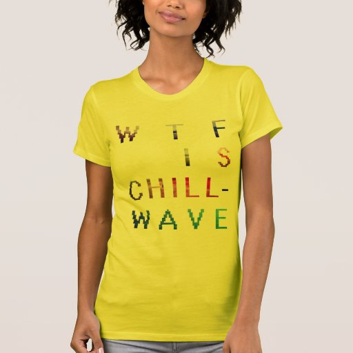 WTF is chillwave Tee Shirts