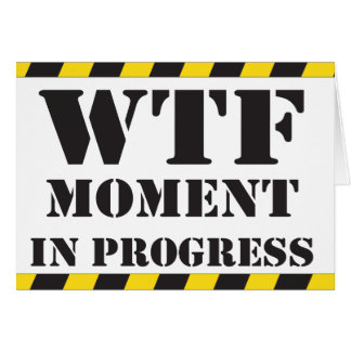 WTF Moment in Progress Greeting Cards
