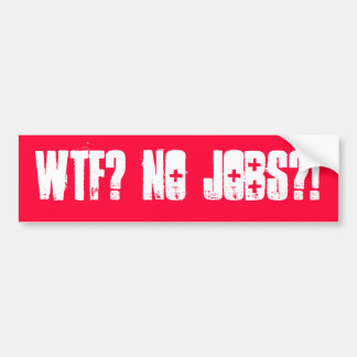 WTF? No Jobs?! Bumper Sticker (offensive t shirts)