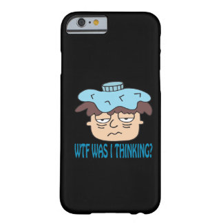 WTF Was I Thinking Barely There iPhone 6 Case