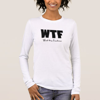 WTF What the Foobar Long Sleeve T-Shirt