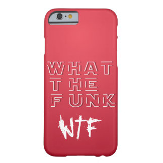 WTF - What The FUNK Barely There iPhone 6 Case