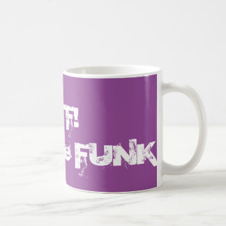 WTF - What The Funk Coffee Mug