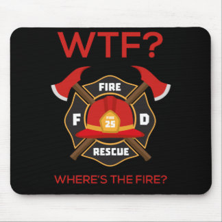 Wtf where is fire Firefighter Mouse Pad