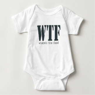 WTF Wheres the Food Funny Baby Shirt