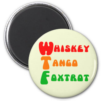 WTF Whiskey Tango Foxtrot fun acronym lettering 2 Inch Round Magnet
