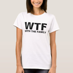 WTF: With The Family T-Shirt