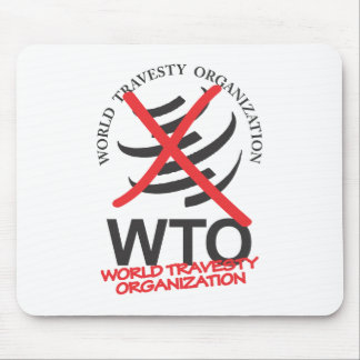 WTO - Anti WTO - World Travesty Organization Mouse Pad