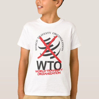 WTO - Anti WTO - World Travesty Organization T-Shirt