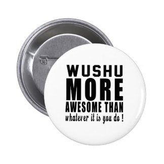 Wushu more awesome than whatever it is you do ! buttons