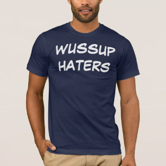 WUSSUP HATERS T-Shirt