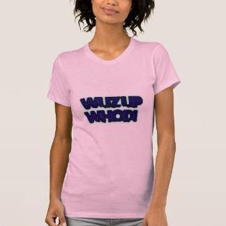 WUZ UP WHODI T-SHIRT
