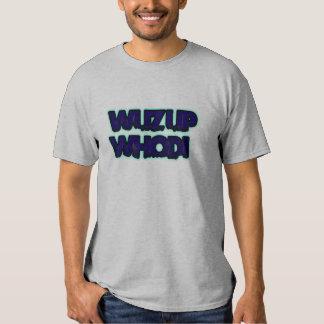 WUZ UP WHODI T SHIRTS
