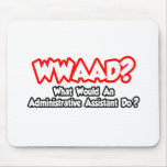 WWAAD...What Would an Administrative Asst. Do? Mouse Pad