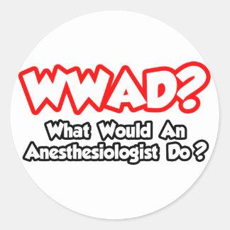 ¿WWAD… qué un Anesthesiologist haría? Pegatina Redonda