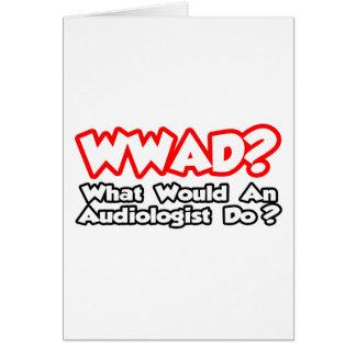 ¿WWAD… qué un audiólogo haría? Tarjeta De Felicitación