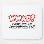 WWAD...What Would an Anesthesiologist Do? Mouse Pad
