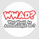 WWAD...What Would an Anesthesiologist Do? Stickers