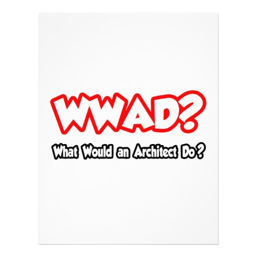 "WWAD...What Would an Architect Do? 8.5"" X 11"" Flyer"