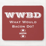 ¿WWBD, qué el tocino haría? Alfombrilla De Raton