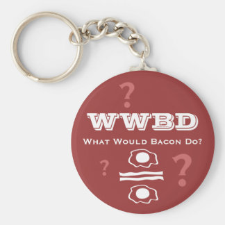 WWBD, What Would Bacon Do? Keychain