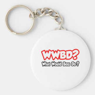 WWBD...What Would Boss Do? Basic Round Button Keychain
