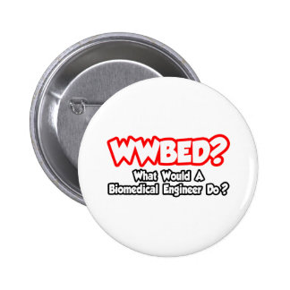 WWBED...What Would a Biomedical Engineer Do? Buttons