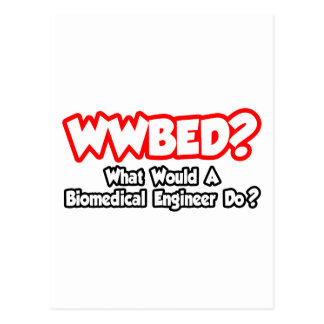 WWBED...What Would a Biomedical Engineer Do? Post Card