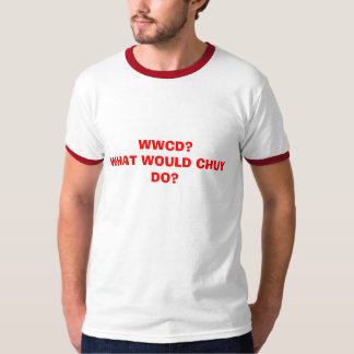 WWCD?WHAT WOULD CHUY DO? T-Shirt