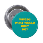 WWCD?WHAT WOULD CHUYDO? PINS